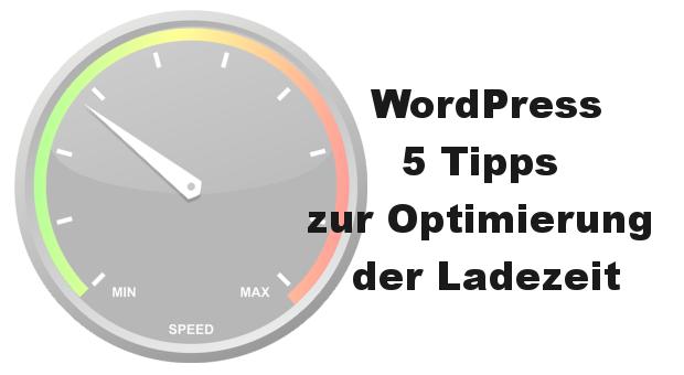 WordPress – 5 Tipps zur Optimierung der Ladezeit
